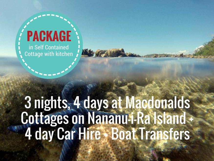 3 nights, 4 days at Macdonalds Cottages on Nananu-i-Ra Island + 3 day Car Hire + Boat Transfers